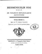 Hermenegildi Pini ... De venarum metallicarum excoctione: Volumen 1. Quo in 5. libros tributo, explicantur, quae ad eam rem generatim faciunt, Volume 1