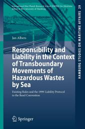 Responsibility and Liability in the Context of Transboundary Movements of Hazardous Wastes by Sea: Existing Rules and the 1999 Liability Protocol to the Basel Convention