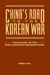 China's Road to the Korean War: The Making of the Sino-American Confrontation