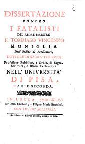Dissertazione contro i fatalisti del padre maestro f. Tommaso Vincenzo Moniglia ... Parte prima [-seconda]: Volume 1