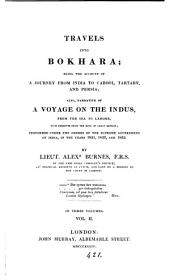 Travels Into Bokhara; Being the Account of a Journey from India to Cabool, Tartary, and Persia; Also, Narrative of a Voyage on the Indus. From the Sea to Lahore, with Presents from the King of Great Britain;: Performed Under the Orders of the Supreme Government of India, in the Years 1831, 1832, and 1833, Volume 2