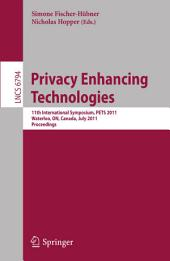 Privacy Enhancing Technologies: 11th International Symposium, PETS 2011, Waterloo, ON, Canada, July 27-29, 2011, Proceedings