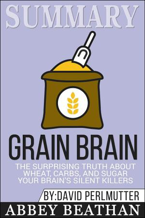 Summary  Grain Brain  The Surprising Truth about Wheat      PDF