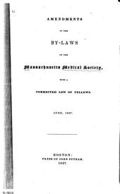 Amendments of the By-laws of the Massachusetts Medical Society: With a Corrected List of Fellows. June, 1837