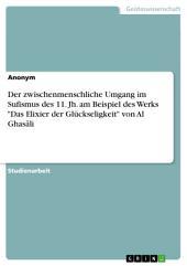 """Der zwischenmenschliche Umgang im Sufismus des 11. Jh. am Beispiel des Werks """"Das Elixier der Glückseligkeit"""" von Al Ghasāli"""