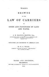 Wood's Browne on the Law of Carriers of Goods and Passengers by Land and Water