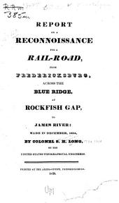 Report on a Reconnoissance for a Rail-road, from Fredericksburg, Across the Blue Ridge, at Rockfish Gap, to James River: Made in December, 1834