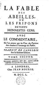 La fable des abeilles ou les fripons devenus honnestes gens: avec le commentaire, où l'on prouve que les vices des particuliers tendent à l'avantage du public, Volume2