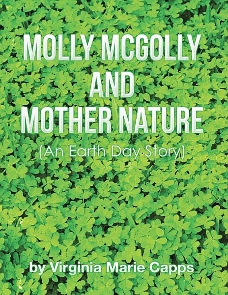 Molly McGolly and Mother Nature: An Earth Day Story