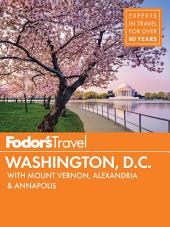 Fodor's Washington, D.C.: with Mount Vernon, Alexandria & Annapolis
