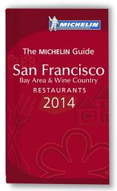 MICHELIN Guide San Francisco Bay Area & Wine Country 2014: Restaurants, Edition 8