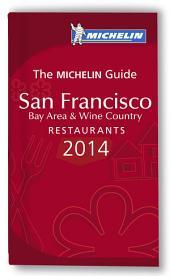 MICHELIN Guide San Francisco Bay Area & Wine Country 2014: Restaurants, Edition 8