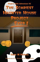 The Scariest Haunted House Project - Ever!: Project Kids Adventure #2