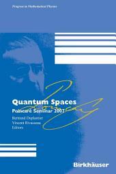 Quantum Spaces: Poincaré Seminar 2007