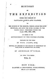 History of the Expedition Under the Command of Captains Lewis and Clarke, to the Sources of the Missouri: Thence Across the Rockey Mountains, and Down the River Columbia to the Pacific Ocean ; Performed During the Years 1804, 1805, 1806, by Order of the Government of the United States, Volume 2