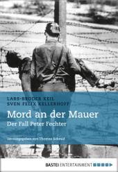 Mord an der Mauer: Der Fall Peter Fechter. Herausgegeben von Thomas Schmid
