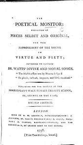 The Poetical Monitor: consisting of pieces select and original for the improvement of the young in virtue and piety: intended to succeed Dr. Watts' Divine and moral songs, etc. Compiled by Elizabeth Hill