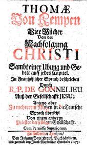 4 Bücher von der Nachfolgung Christi, sambt einer Ubung und cebett auff jedes Capitel. Anjetzo ... in die Teutsche Sprach übers