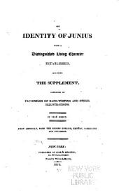 The Identity of Junius with a Distinguished Living Character Established: Including the Supplement, Consisting of Fac-similies of Hand-writing and Other Illustrations