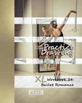 Practice Drawing - XL Workbook 24: Ballet Romance