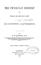 The Physician Himself, and what He Should Add to His Scientific Acquirements