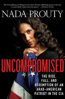 Uncompromised  The Rise  Fall  and Redemption of an Arab American Patriot in the CIA PDF