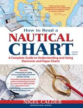How to Read a Nautical Chart, 2nd Edition (Includes ALL of Chart #1): A Complete Guide to Using and Understanding Electronic and Paper Charts, Edition 2