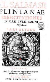 Claudii Salmasii Plinianae exercitationes in Caji Julii Solini Polyhistora. Item Caji Julii Solini Polyhistor ex veteribus libris emendatus: Volume 2
