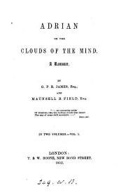 Adrian, or, The clouds of the mind, by G.P.R. James and M.B. Field