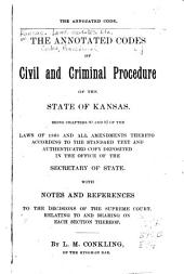 The Annotated Codes of Civil and Criminal Procedure of the State of Kansas: Being Chapters 80 and 82 of the Laws of 1868 and All Amendments Thereto ... : with Notes and References to the Decisions of the Supreme Court, Relating to and Bearing on Each Section Thereof