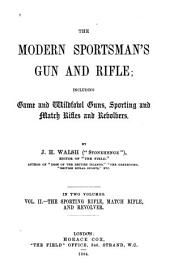 The Modern Sportsman's Gun and Rifle: Including Game and Wildfowl Guns, Sporting and Match Rifles, and Revolvers, Volume 2