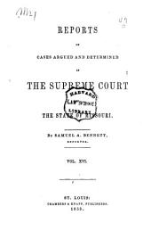 Reports of Cases Argued and Determined in the Supreme Court of the State of Missouri: Volume 16