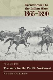 Eyewitnesses to the Indian Wars: 1865-1890: The Wars for the Pacific Northwest