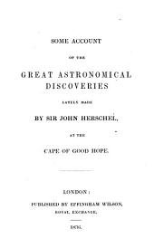 Some Account of the Great Astronomical Discoveries Lately Made by Sir John Herschel at the Cape of Good Hope