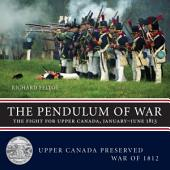 The Pendulum of War: The Fight for Upper Canada, January—June 1813