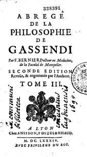 Abrégé de la philosophie de Gassendi en VII. tomes. Par F. Bernier... Seconde edition Reveüe, et augmentée par l'Autheur