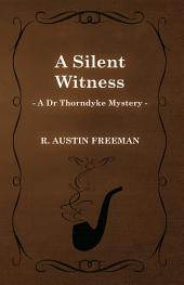 A Silent Witness (A Dr Thorndyke Mystery)
