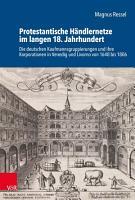 Protestantische H  ndlernetze im langen 18  Jahrhundert PDF