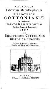 Catalogus librorum manuscriptorum bibliothecae Cottonianae: Cui praemittuntur ... Roberti Cottoni Vita et bibliothecae Cottonianae historia et synopsis