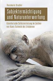 Subjektermächtigung und Naturunterwerfung: Künstlerische Selbstverletzung im Zeichen von Kants Ästhetik des Erhabenen