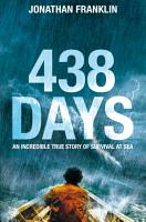 438 Days  An Incredible True Story of Survival at Sea PDF