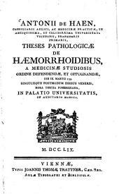 Theses pathologicae de haemorrhoidibus: a medicinae studiosis ordine defendendae et oppugnandae die IX. Martii 1759 ...