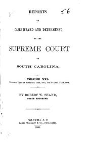 Reports of Cases Heard and Determined by the Supreme Court of South Carolina: Volume 21