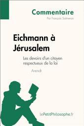 Eichmann à Jérusalem d'Arendt - Les devoirs d'un citoyen respectueux de la loi (Commentaire): Comprendre la philosophie avec lePetitPhilosophe.fr