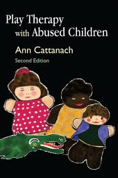 Play Therapy with Abused Children: Second Edition, Edition 2