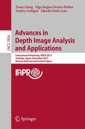 Advances in Depth Images Analysis and Applications: International Workshop, WDIA 2012, Tsukuba, Japan, November 11, 2012, Revised Selected and Invited Papers