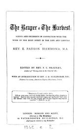 The reaper & the harvest: scenes and incidents in connection with the work of the Holy Spirit in the life and labours of rev. E. Payson Hammond, ed. by P.C. Headley