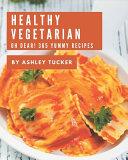Oh Dear! 365 Yummy Healthy Vegetarian Recipes
