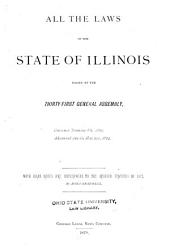 All the Laws of the State of Illinois: Passed by the ... General Assembly ... with Head Notes and References to the Revised Statutes