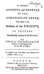 A short Account and Defence of the Athanasian Creed, with respect to the doctrine of the Trinity, in letters, etc